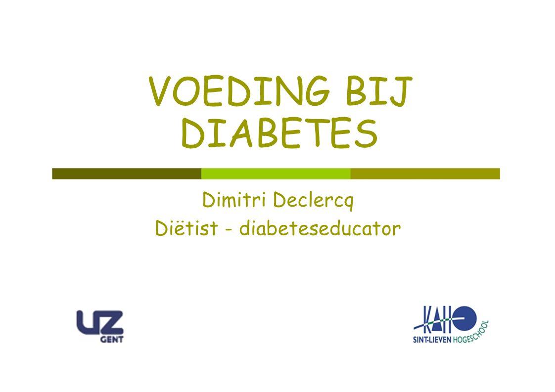 VOEDING BIJ DIABETES Dimitri Declercq Diëtist - diabeteseducator