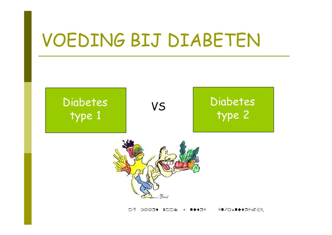 VOEDING BIJ DIABETEN Diabetes Diabetes VS type 1 type 2