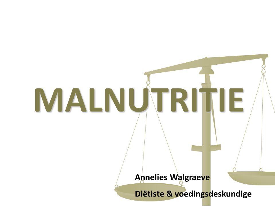 MALNUTRITIE Annelies Walgraeve Diëtiste & voedingsdeskundige