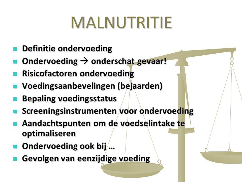 MALNUTRITIE Definitie ondervoeding Ondervoeding  onderschat gevaar!