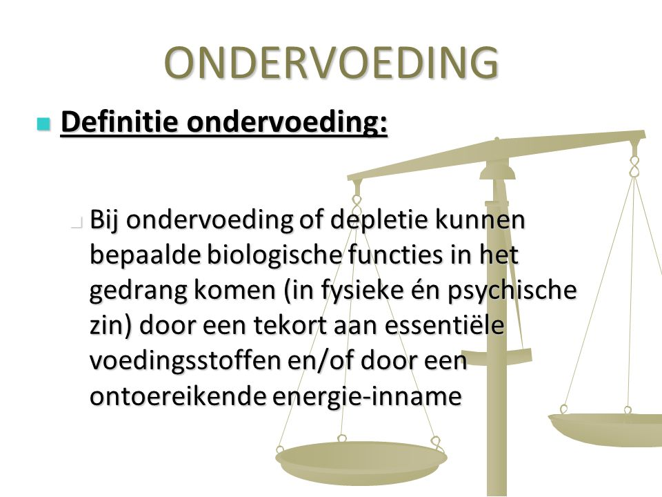 ONDERVOEDING Definitie ondervoeding: