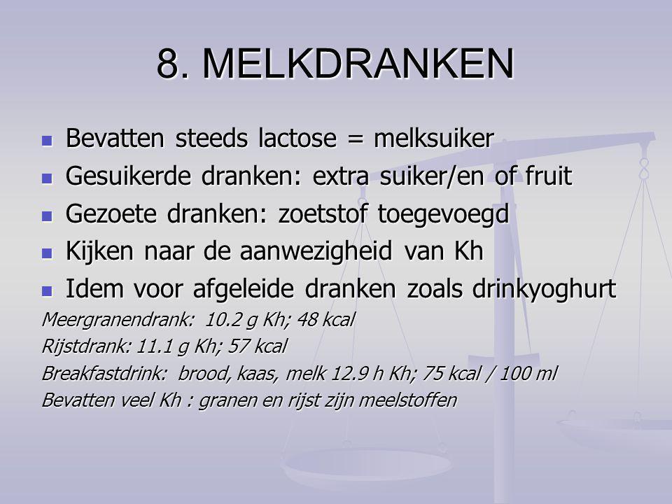 8. MELKDRANKEN Bevatten steeds lactose = melksuiker
