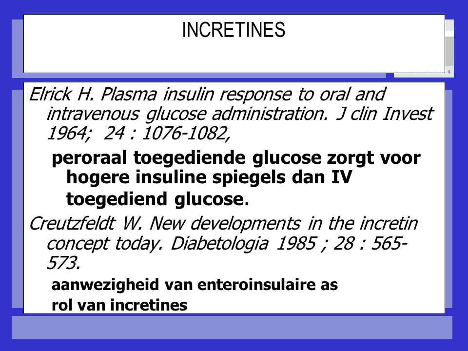 4-4-2017 INCRETINES. Elrick H. Plasma insulin response to oral and intravenous glucose administration. J clin Invest 1964; 24 : 1076-1082,