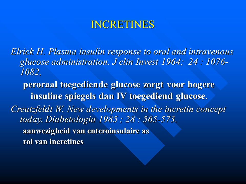 INCRETINES Elrick H. Plasma insulin response to oral and intravenous glucose administration. J clin Invest 1964; 24 : 1076-1082,