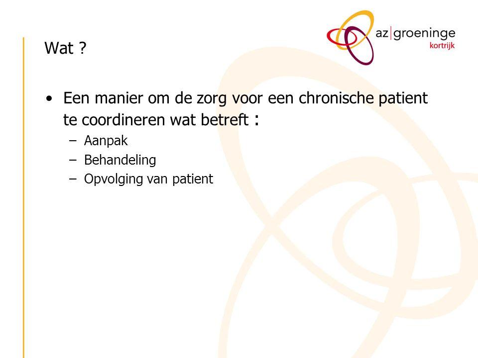 Wat Een manier om de zorg voor een chronische patient te coordineren wat betreft : Aanpak. Behandeling.