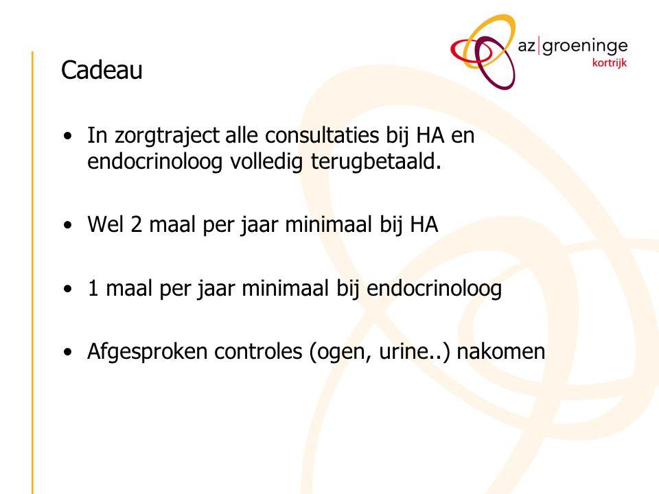 Cadeau In zorgtraject alle consultaties bij HA en endocrinoloog volledig terugbetaald. Wel 2 maal per jaar minimaal bij HA.