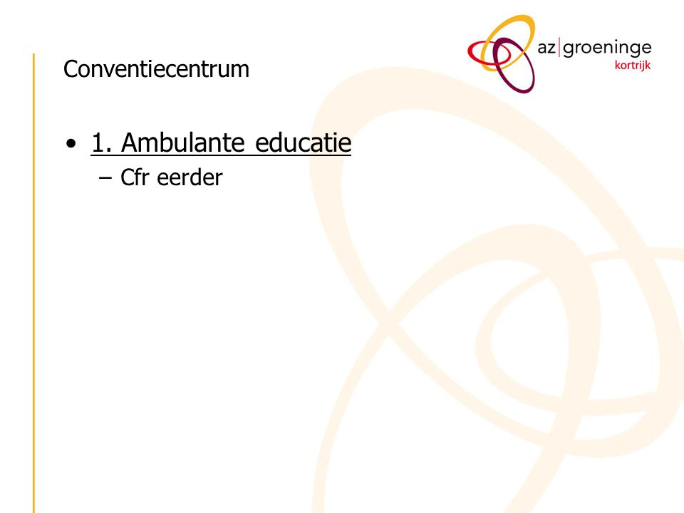 Conventiecentrum 1. Ambulante educatie Cfr eerder