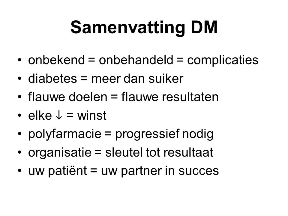 Samenvatting DM onbekend = onbehandeld = complicaties