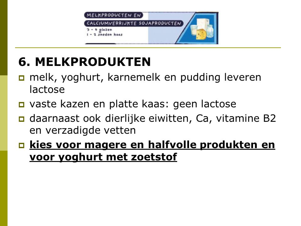 6. MELKPRODUKTEN melk, yoghurt, karnemelk en pudding leveren lactose