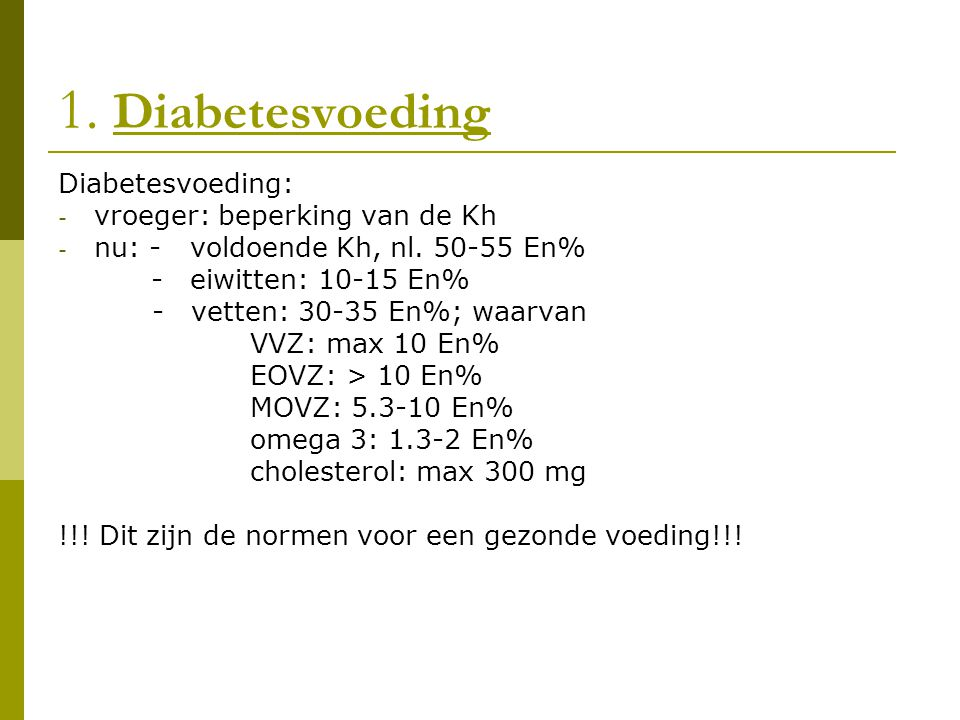 1. Diabetesvoeding Diabetesvoeding: vroeger: beperking van de Kh