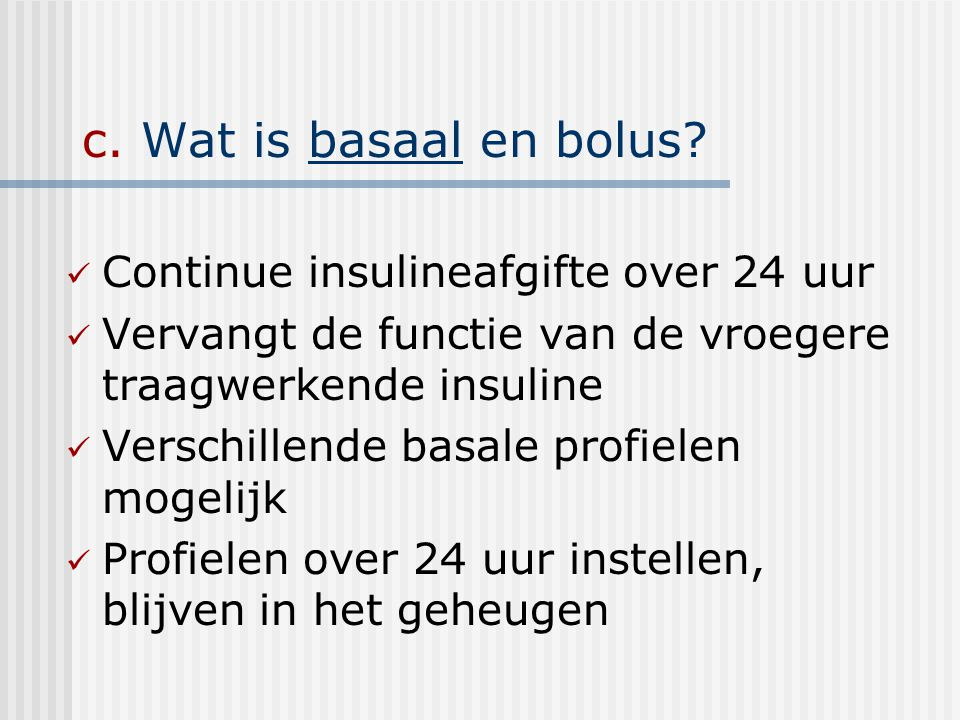 c. Wat is basaal en bolus Continue insulineafgifte over 24 uur