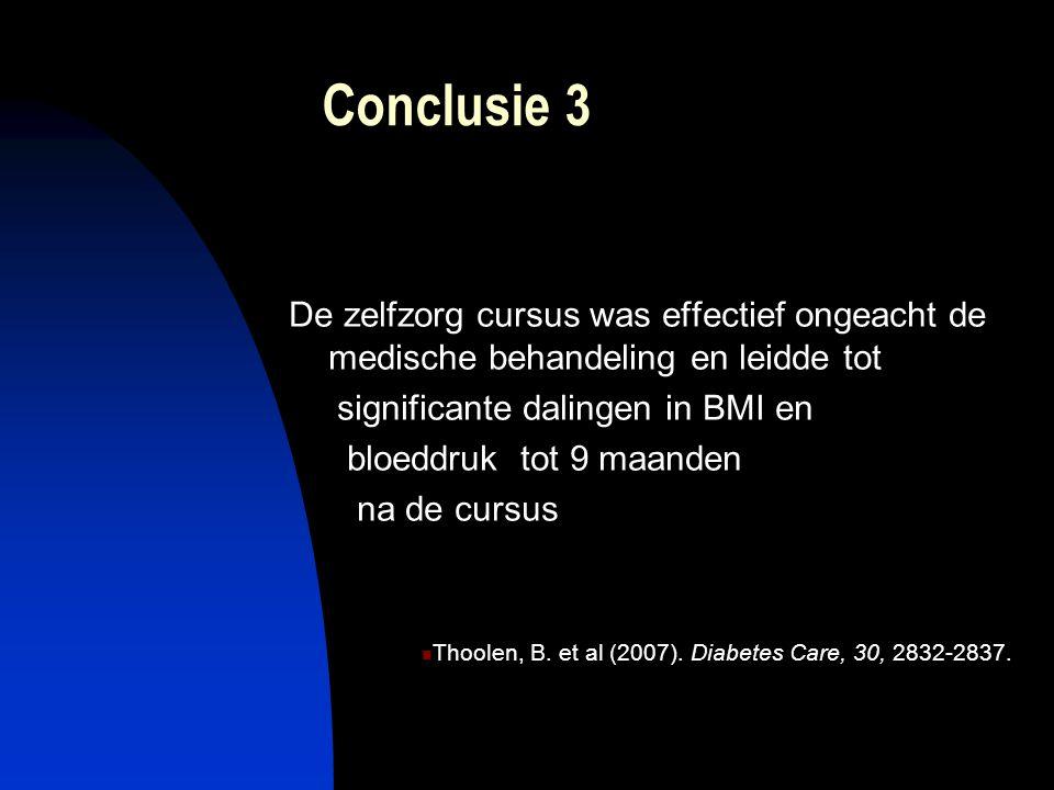 Conclusie 3 De zelfzorg cursus was effectief ongeacht de medische behandeling en leidde tot. significante dalingen in BMI en.
