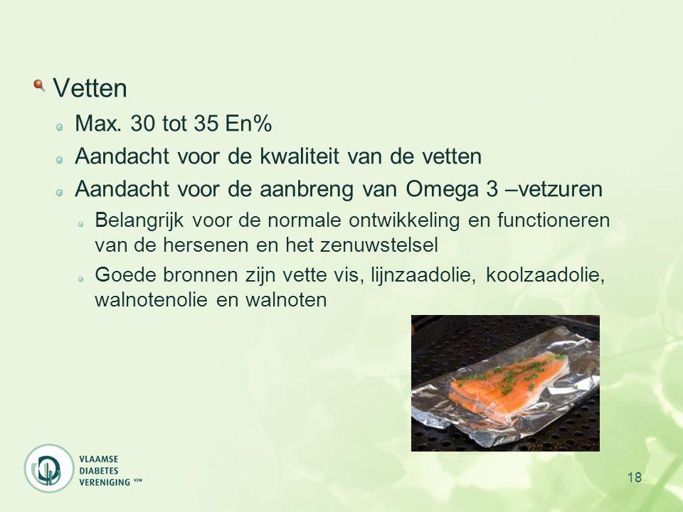 Vetten Max. 30 tot 35 En% Aandacht voor de kwaliteit van de vetten