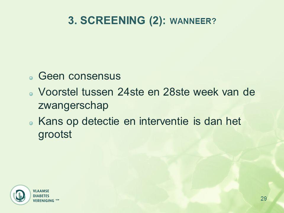 3. SCREENING (2): WANNEER Geen consensus. Voorstel tussen 24ste en 28ste week van de zwangerschap.