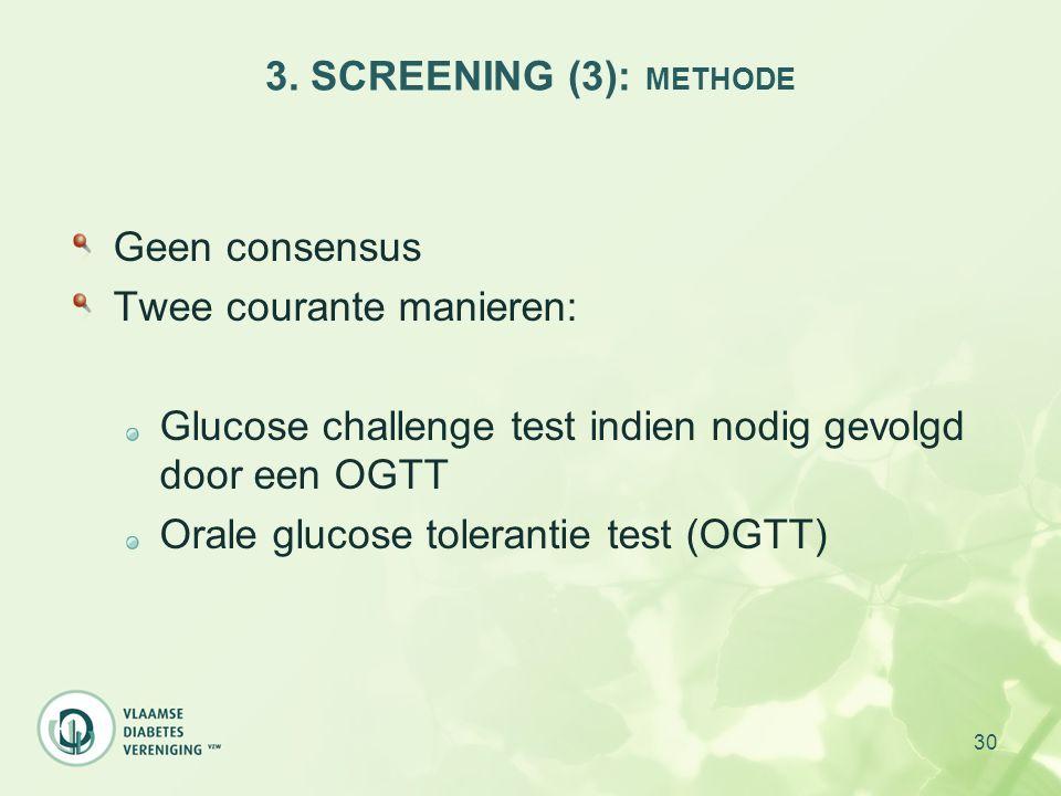 3. SCREENING (3): METHODE Geen consensus. Twee courante manieren: Glucose challenge test indien nodig gevolgd door een OGTT.