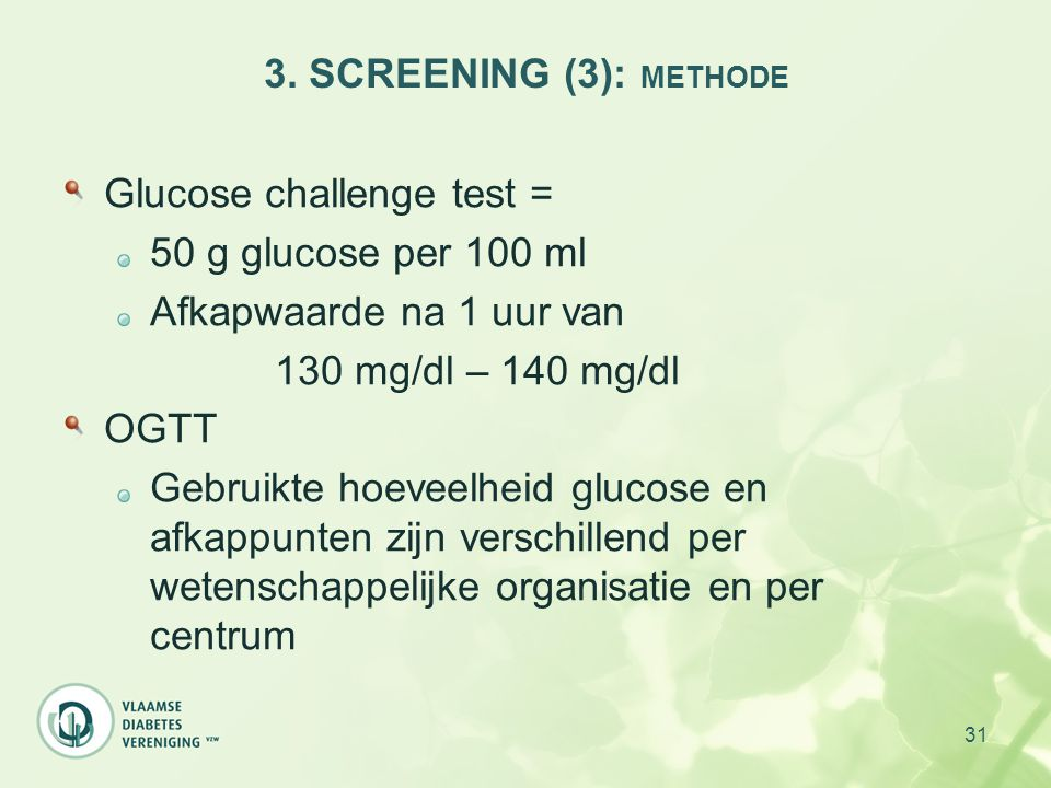 3. SCREENING (3): METHODE Glucose challenge test = 50 g glucose per 100 ml. Afkapwaarde na 1 uur van.