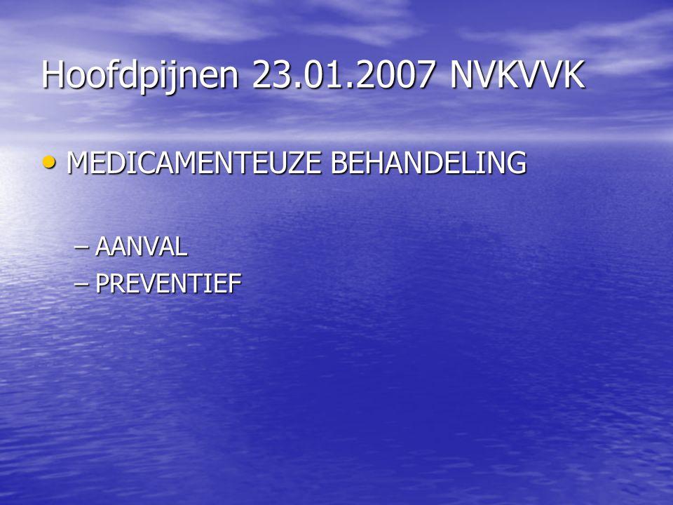 Hoofdpijnen 23.01.2007 NVKVVK MEDICAMENTEUZE BEHANDELING AANVAL