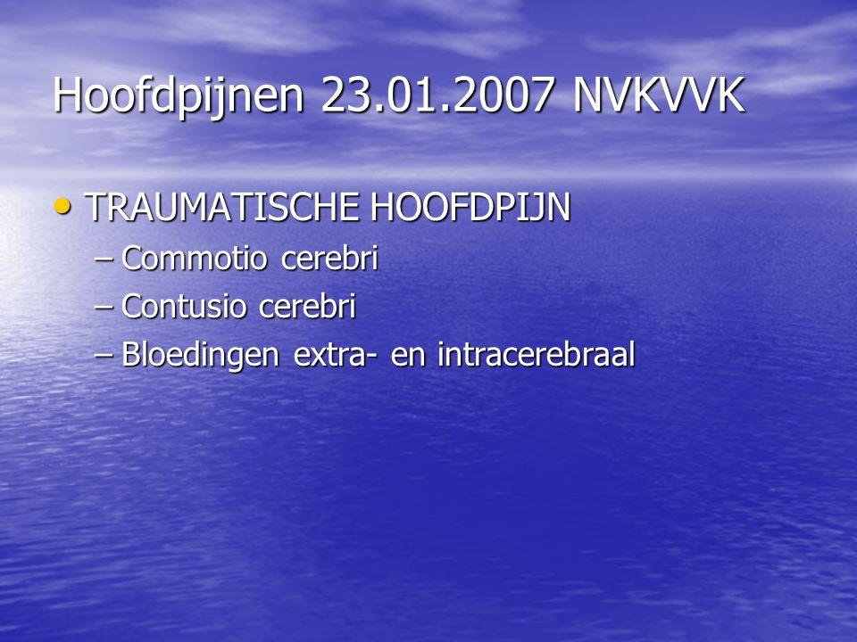 Hoofdpijnen 23.01.2007 NVKVVK TRAUMATISCHE HOOFDPIJN Commotio cerebri