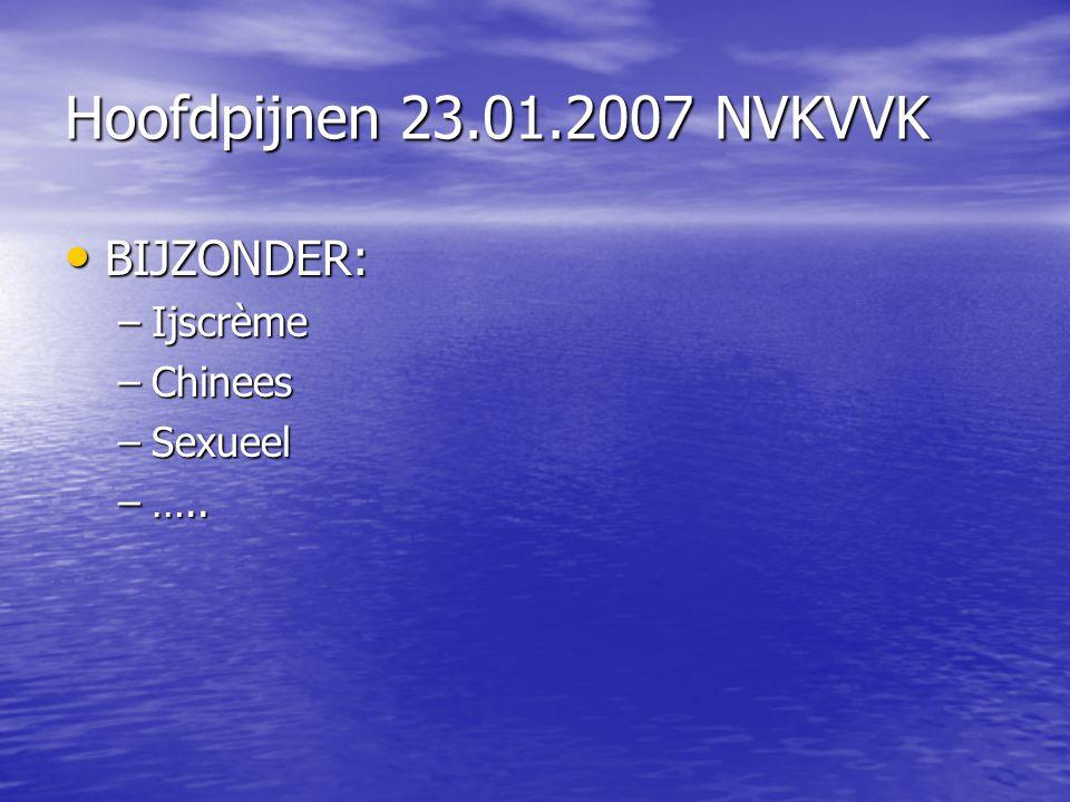 Hoofdpijnen 23.01.2007 NVKVVK BIJZONDER: Ijscrème Chinees Sexueel …..