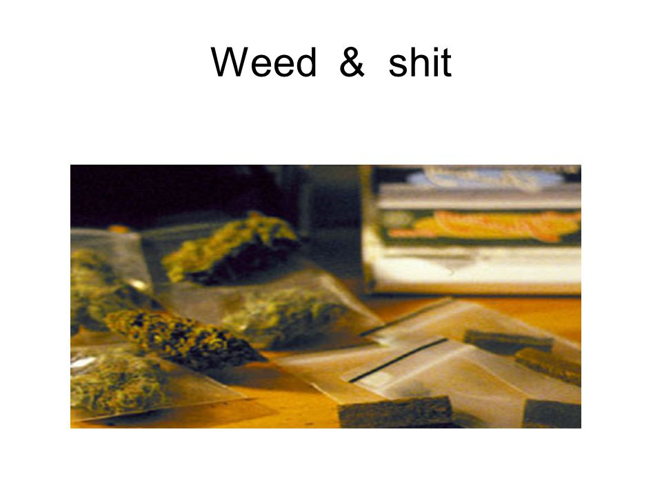 Weed & shit