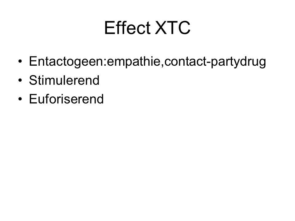 Effect XTC Entactogeen:empathie,contact-partydrug Stimulerend