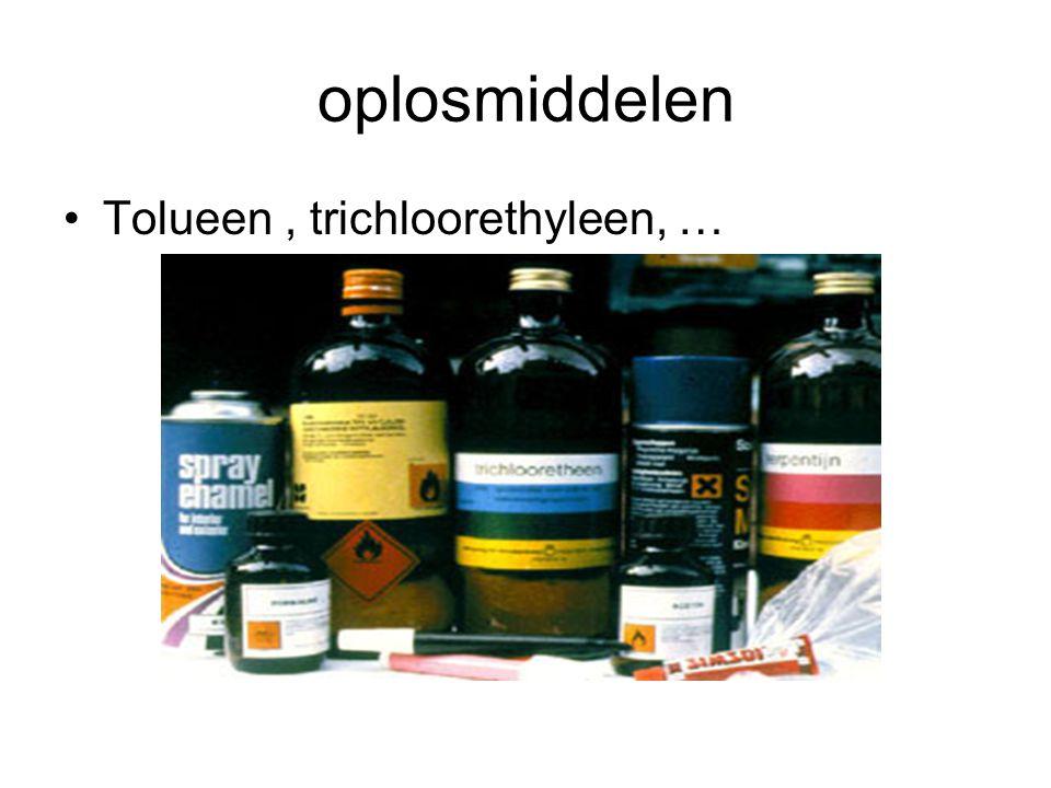 oplosmiddelen Tolueen , trichloorethyleen, …