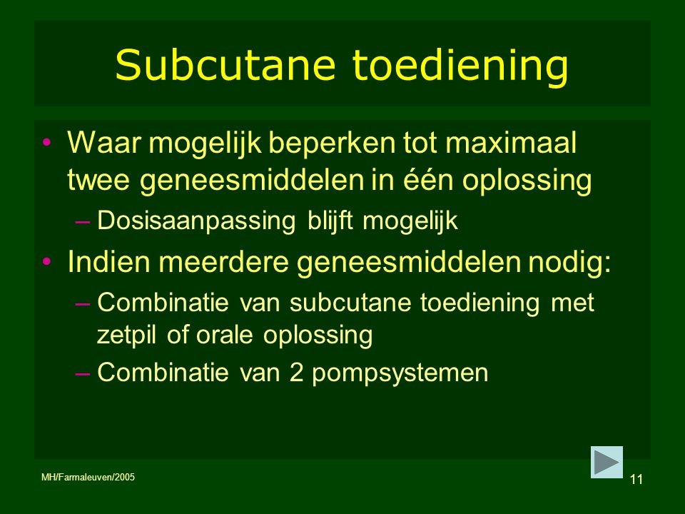 Subcutane toediening Waar mogelijk beperken tot maximaal twee geneesmiddelen in één oplossing. Dosisaanpassing blijft mogelijk.