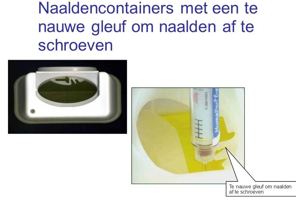 Naaldencontainers met een te nauwe gleuf om naalden af te schroeven
