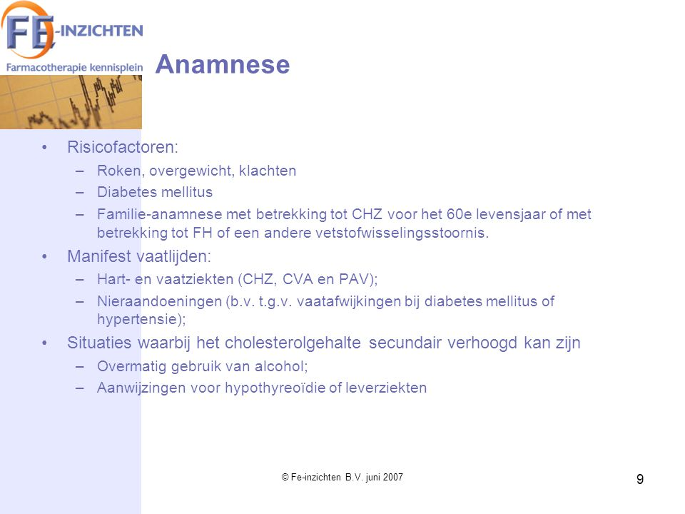 Anamnese Risicofactoren: Manifest vaatlijden: