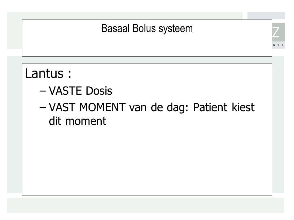 Lantus : Basaal Bolus systeem VASTE Dosis
