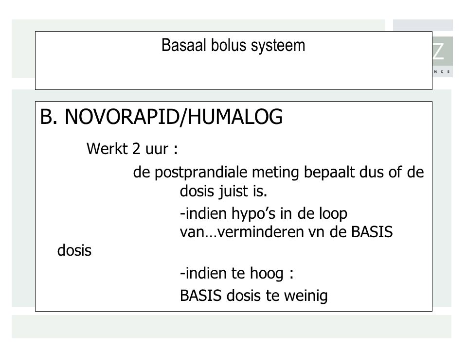 B. NOVORAPID/HUMALOG Werkt 2 uur : Basaal bolus systeem