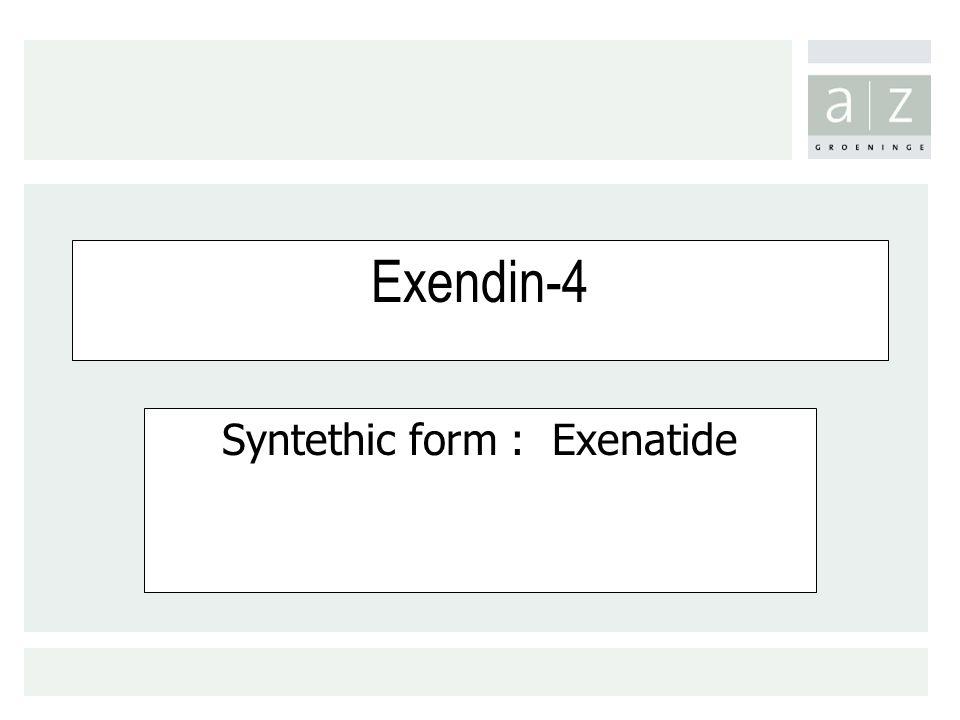Syntethic form : Exenatide