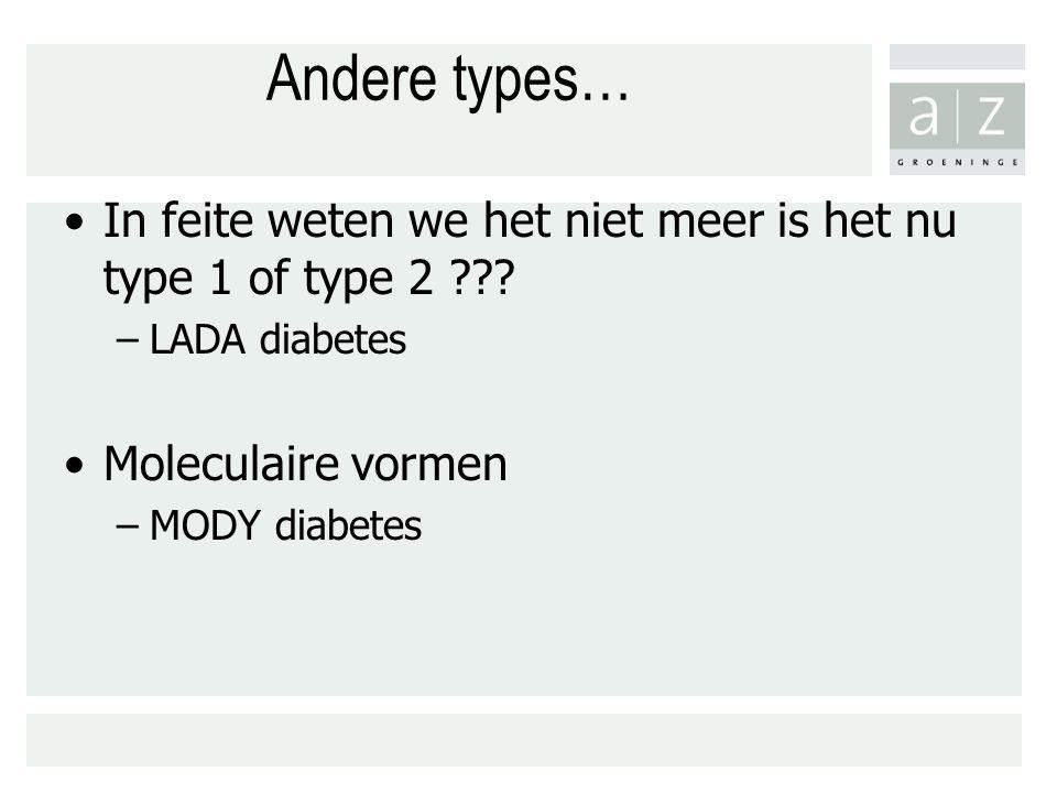 Andere types… In feite weten we het niet meer is het nu type 1 of type 2 LADA diabetes. Moleculaire vormen.