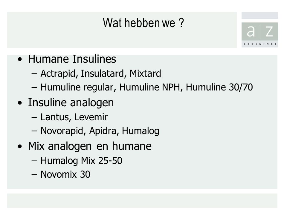 Wat hebben we Humane Insulines Insuline analogen