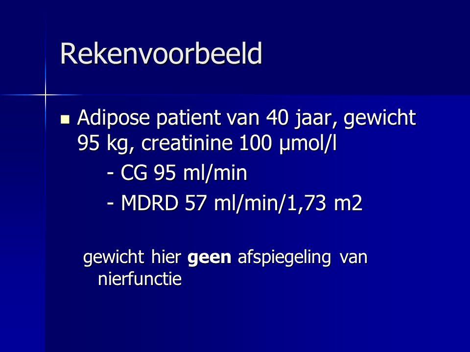 Rekenvoorbeeld Adipose patient van 40 jaar, gewicht 95 kg, creatinine 100 μmol/l. - CG 95 ml/min. - MDRD 57 ml/min/1,73 m2.