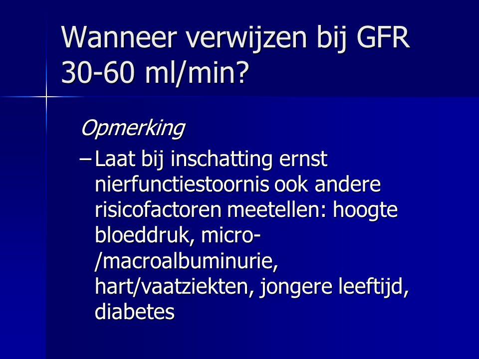 Wanneer verwijzen bij GFR 30-60 ml/min