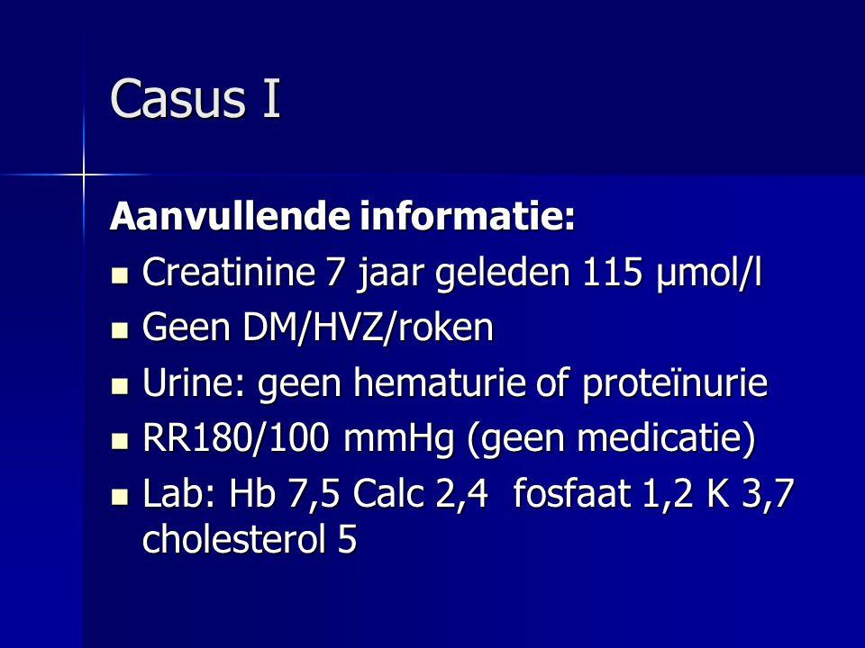 Casus I Aanvullende informatie: Creatinine 7 jaar geleden 115 μmol/l