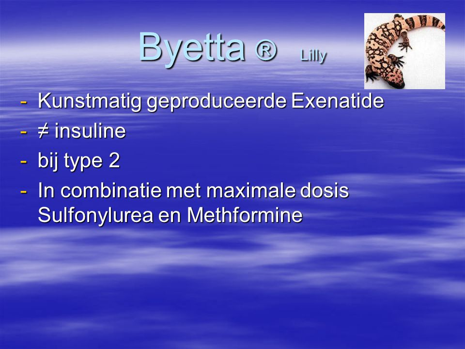 Byetta ® Lilly Kunstmatig geproduceerde Exenatide ≠ insuline