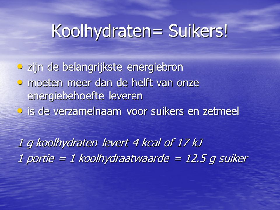 Koolhydraten= Suikers!
