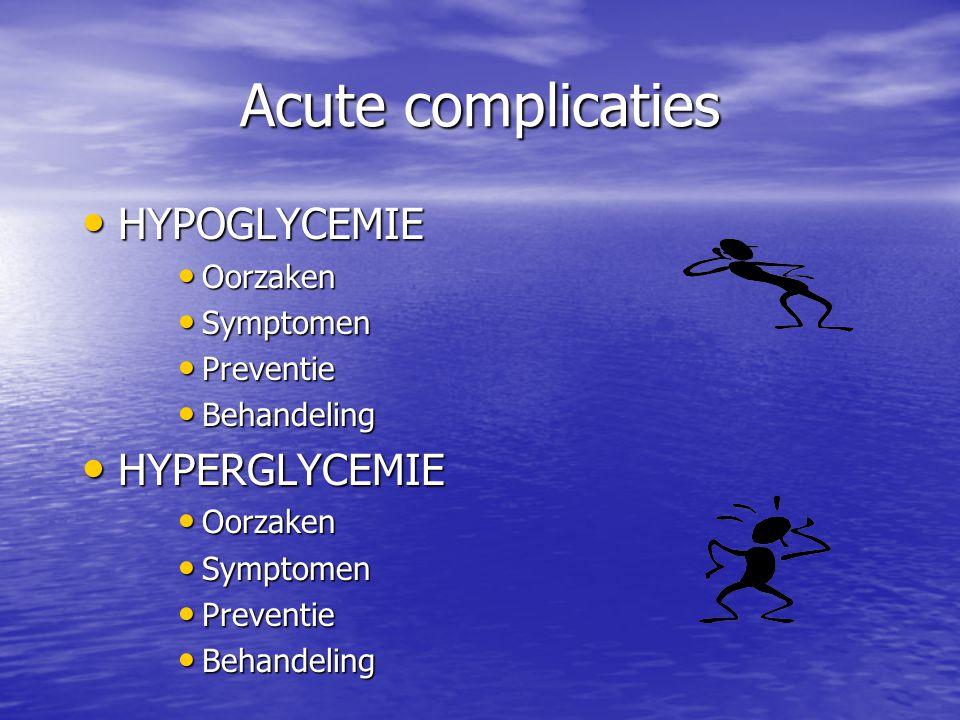 Acute complicaties HYPOGLYCEMIE HYPERGLYCEMIE Oorzaken Symptomen