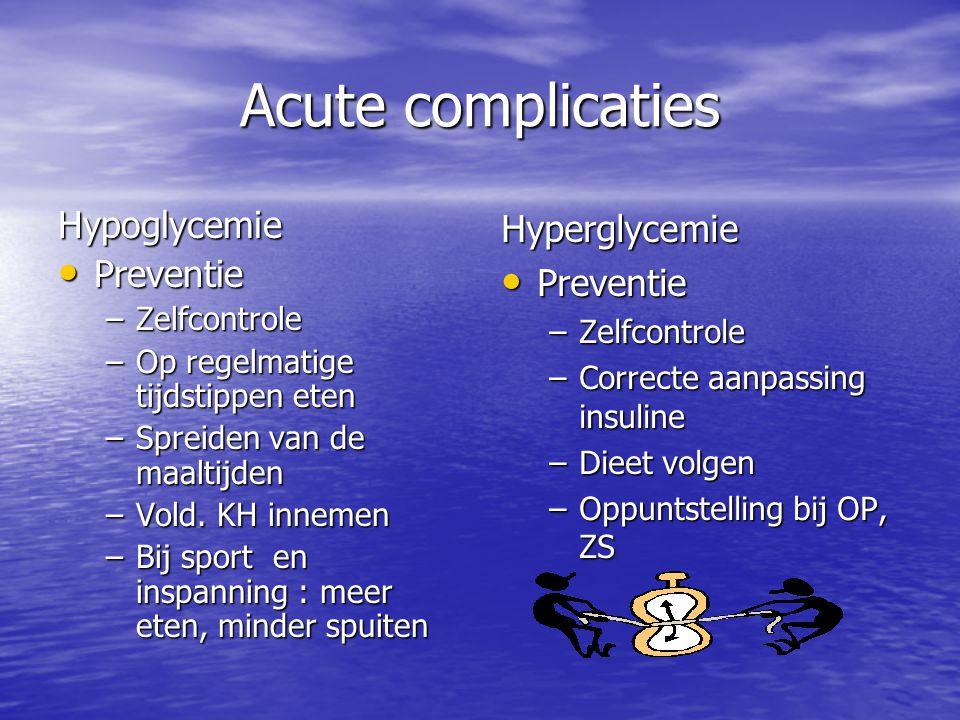 Acute complicaties Hypoglycemie Preventie Hyperglycemie Preventie