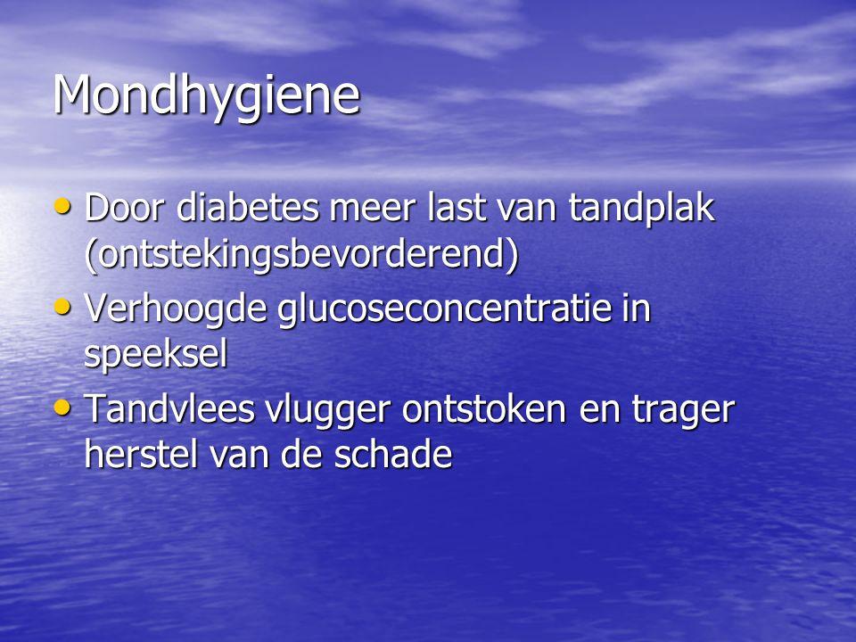Mondhygiene Door diabetes meer last van tandplak (ontstekingsbevorderend) Verhoogde glucoseconcentratie in speeksel.