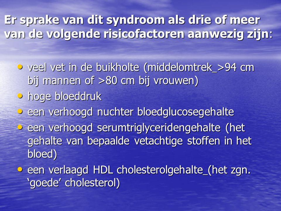 Er sprake van dit syndroom als drie of meer van de volgende risicofactoren aanwezig zijn: