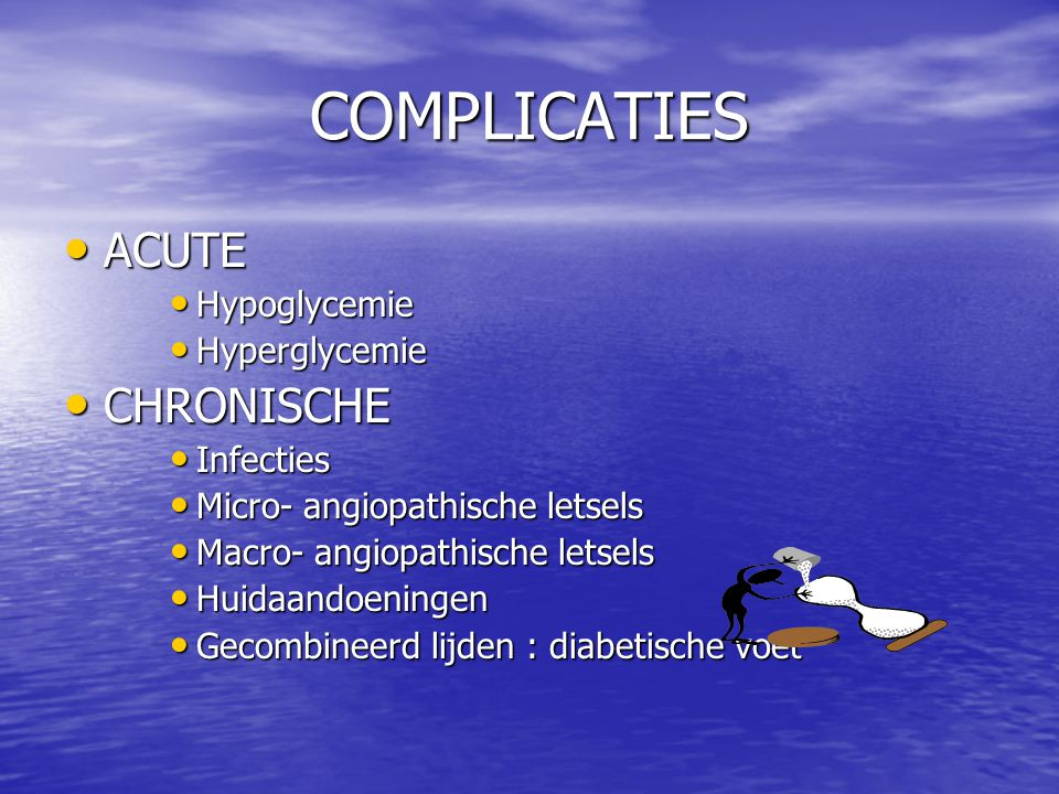 COMPLICATIES ACUTE CHRONISCHE Hypoglycemie Hyperglycemie Infecties