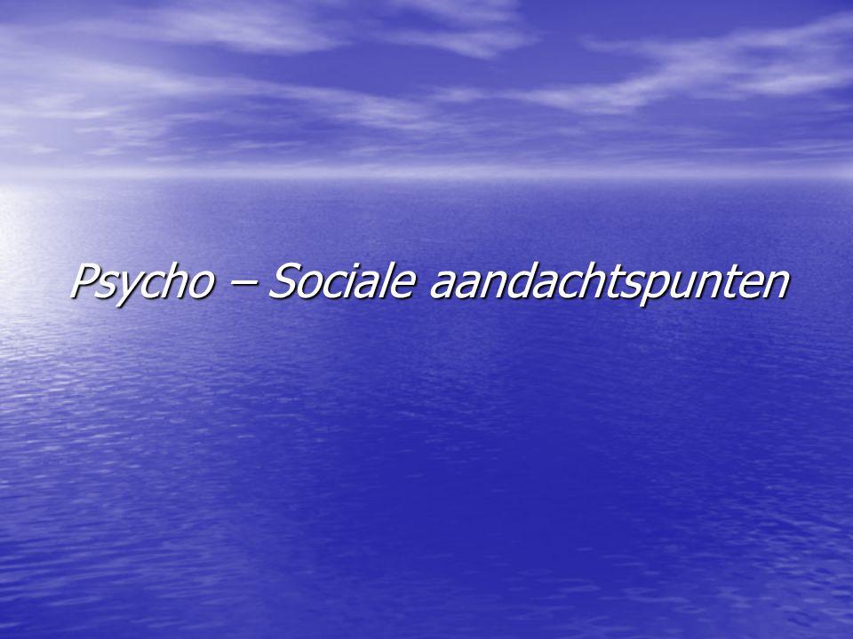 Psycho – Sociale aandachtspunten