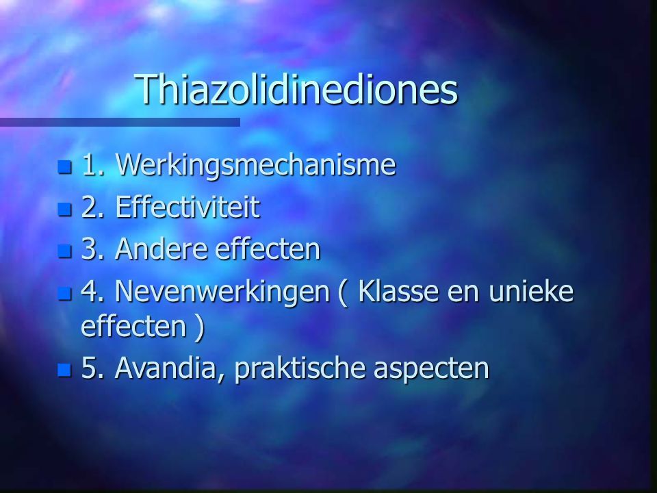 Thiazolidinediones 1. Werkingsmechanisme 2. Effectiviteit