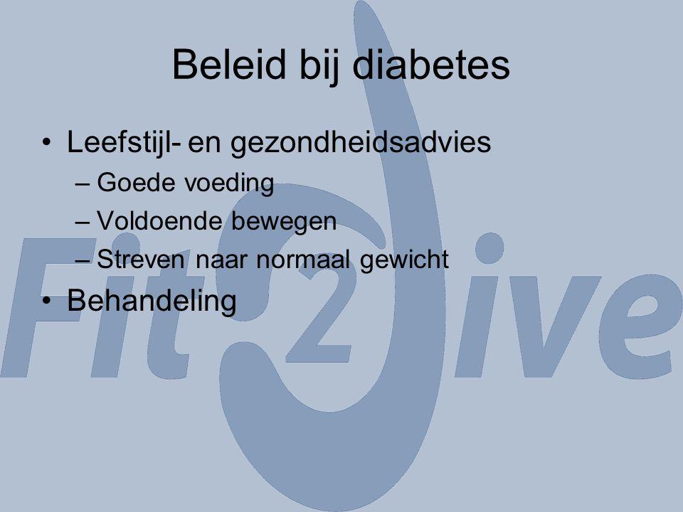 Beleid bij diabetes Leefstijl- en gezondheidsadvies Behandeling