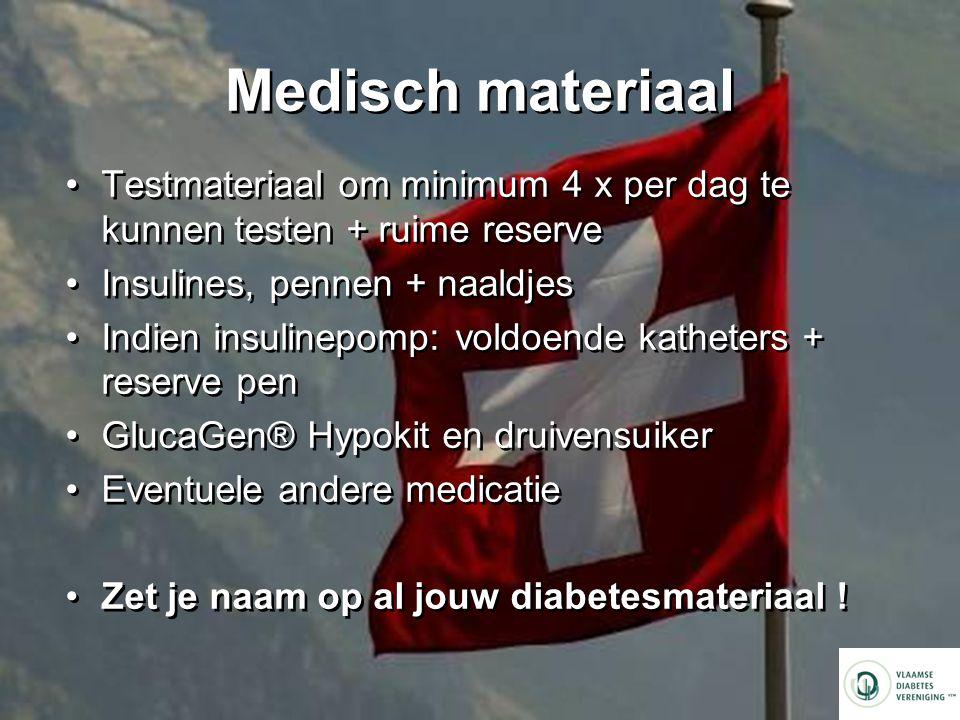 Medisch materiaal Testmateriaal om minimum 4 x per dag te kunnen testen + ruime reserve. Insulines, pennen + naaldjes.