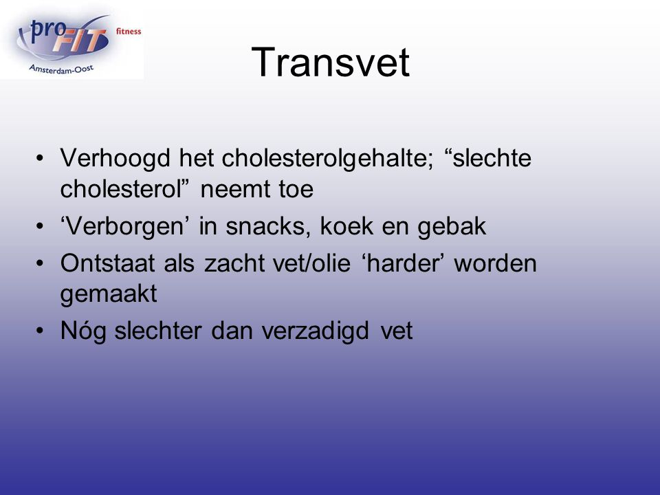 Transvet Verhoogd het cholesterolgehalte; slechte cholesterol neemt toe. 'Verborgen' in snacks, koek en gebak.