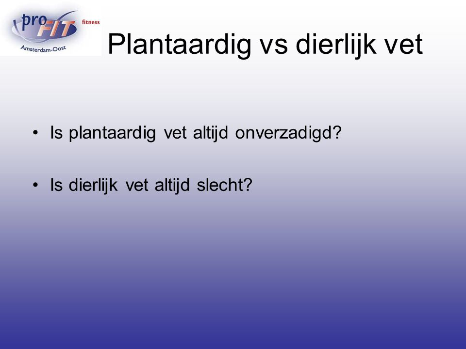 Plantaardig vs dierlijk vet